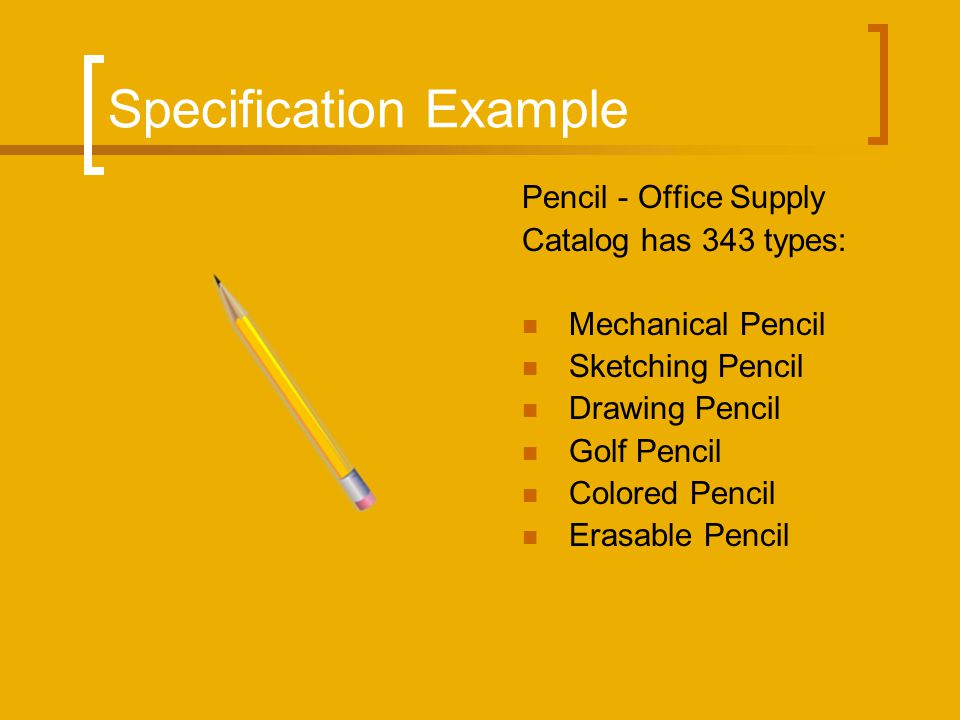 Specification Example Pencil - Office Supply Catalog has 343 types: Mechanical Pencil Sketching Pencil Drawing Pencil Golf Pencil Colored Pencil Erasable Pencil