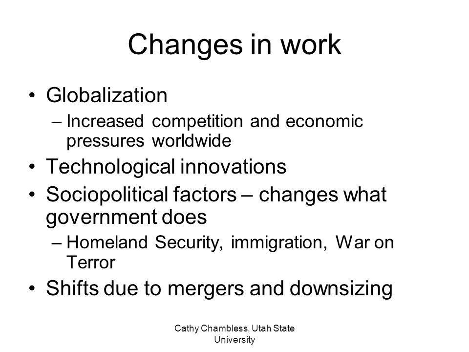 Cathy Chambless, Utah State University New demands on workers Greater adaptability demanded Ability to work with computers Ability to work in groups Commitment to life long learning Change jobs and careers several times in a workers lifetime.