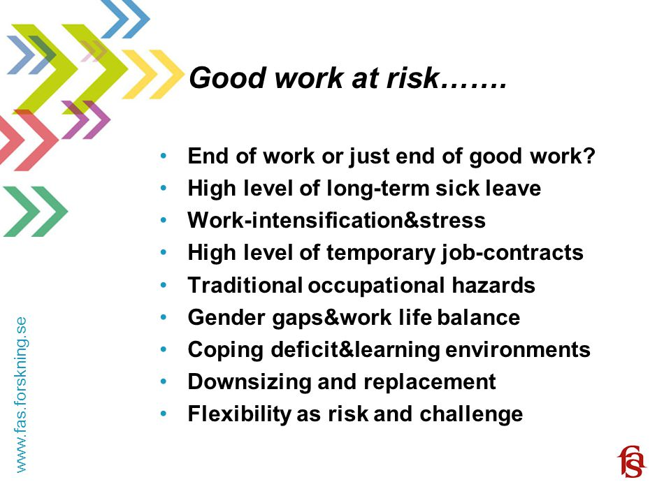 www.fas.forskning.se Good work at risk……. End of work or just end of good work.
