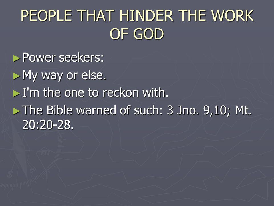 PEOPLE THAT HINDER THE WORK OF GOD False teachers: False teachers: Teach without authority.