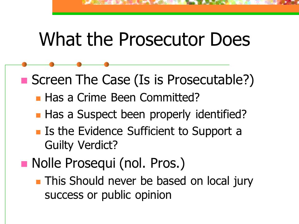 What the Prosecutor Does Screen The Case (Is is Prosecutable ) Has a Crime Been Committed.