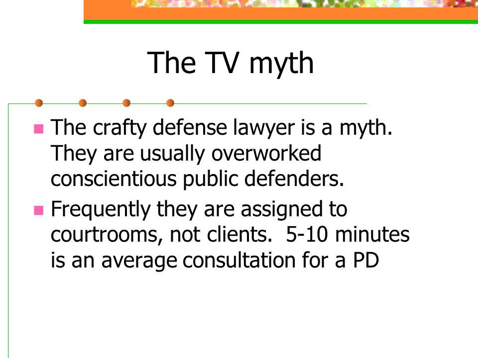 The TV myth The crafty defense lawyer is a myth.
