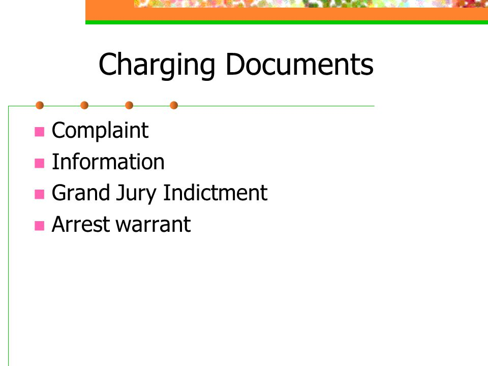 Charging Documents Complaint Information Grand Jury Indictment Arrest warrant