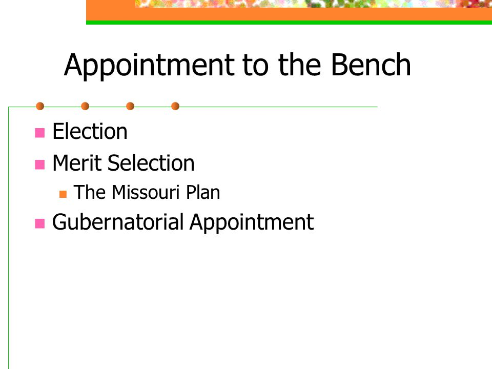 Appointment to the Bench Election Merit Selection The Missouri Plan Gubernatorial Appointment