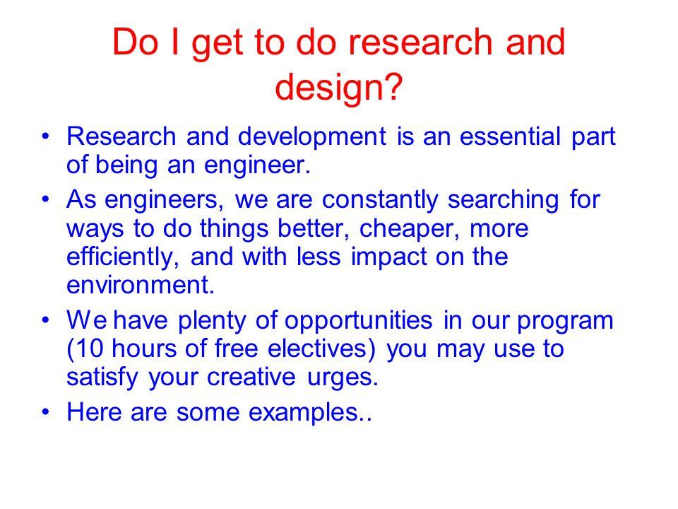 Do I get to do research and design.