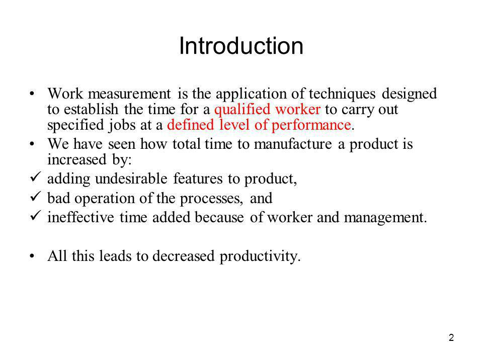 2 Introduction Work measurement is the application of techniques designed to establish the time for a qualified worker to carry out specified jobs at
