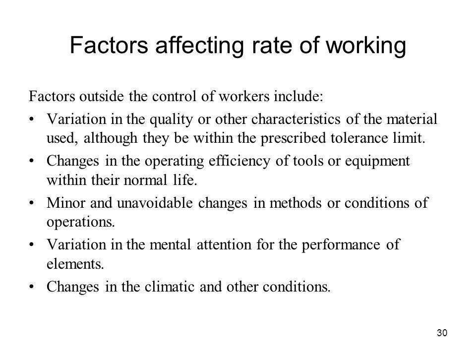 30 Factors affecting rate of working Factors outside the control of workers include: Variation in the quality or other characteristics of the material