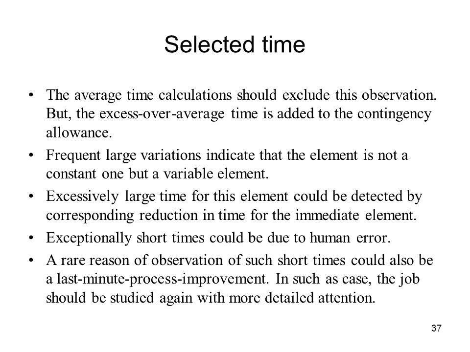37 Selected time The average time calculations should exclude this observation. But, the excess-over-average time is added to the contingency allowanc