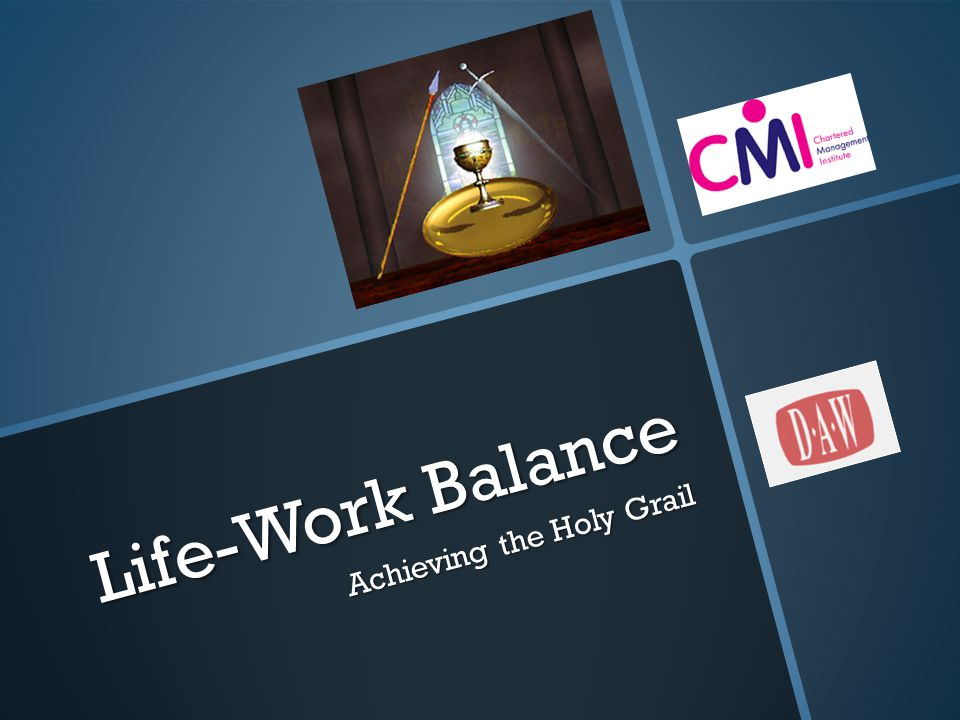 Life-Work Balance Achieving the Holy Grail