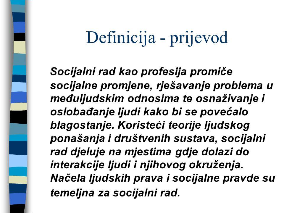 Definicija - prijevod Socijalni rad kao profesija promiče socijalne promjene, rješavanje problema u međuljudskim odnosima te osnaživanje i oslobađanje ljudi kako bi se povećalo blagostanje.