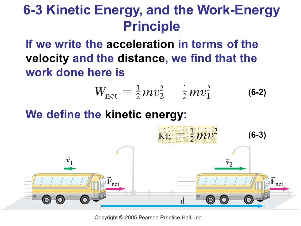 6-3 Kinetic Energy, and the Work-Energy Principle If we write the acceleration in terms of the velocity and the distance, we find that the work done h