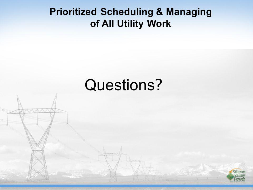 Questions ? Prioritized Scheduling & Managing of All Utility Work