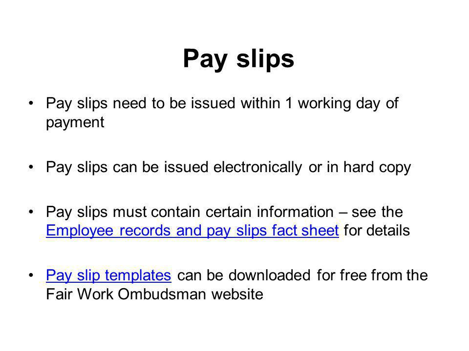 Pay slips Pay slips need to be issued within 1 working day of payment Pay slips can be issued electronically or in hard copy Pay slips must contain ce
