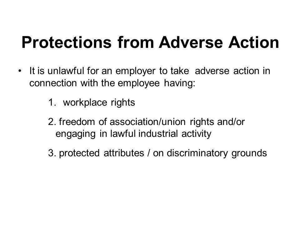 It is unlawful for an employer to take adverse action in connection with the employee having: 1.workplace rights 2. freedom of association/union right