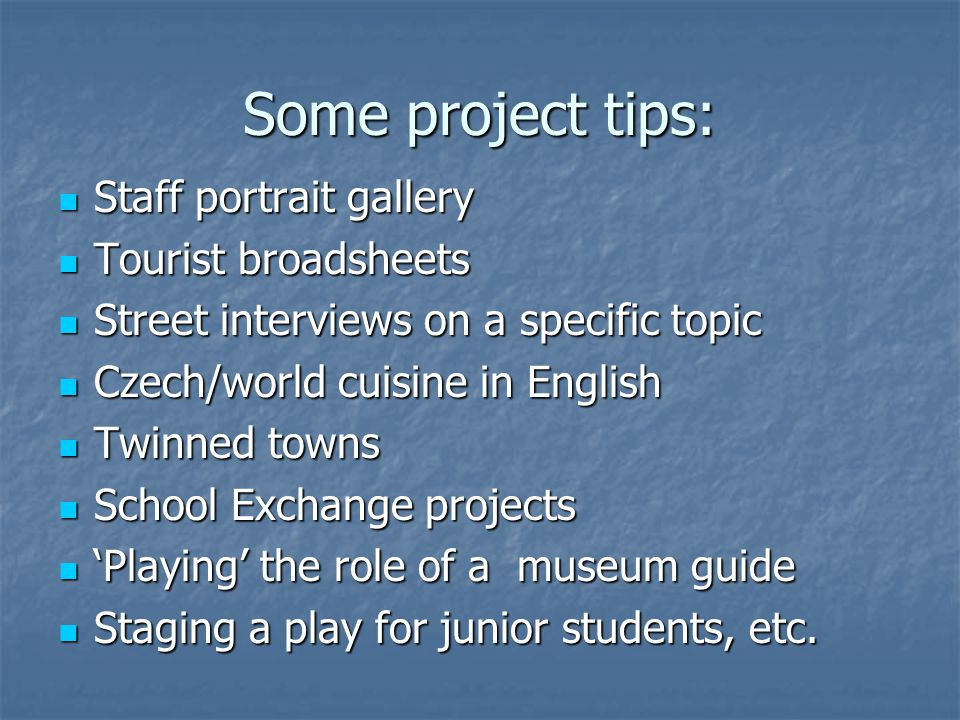 Some project tips: Staff portrait gallery Staff portrait gallery Tourist broadsheets Tourist broadsheets Street interviews on a specific topic Street