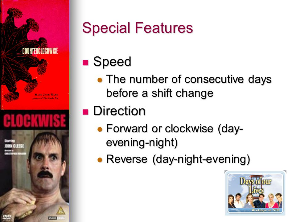 Special Features Speed Speed The number of consecutive days before a shift change The number of consecutive days before a shift change Direction Direc