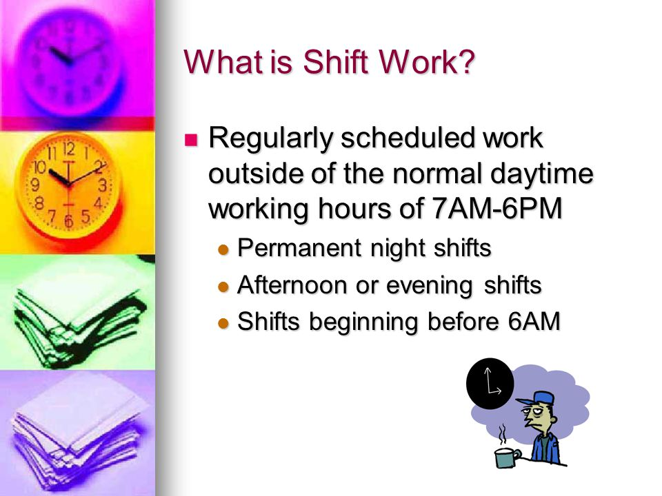 Sleep ( Not now!) Night workers get the least sleep (6.6 hours) Night workers get the least sleep (6.6 hours) Evening workers get the most sleep (7.1 hours) Evening workers get the most sleep (7.1 hours) Day workers get medium amounts (6.7 hours) Day workers get medium amounts (6.7 hours) Rotating workers sleep the least of all.