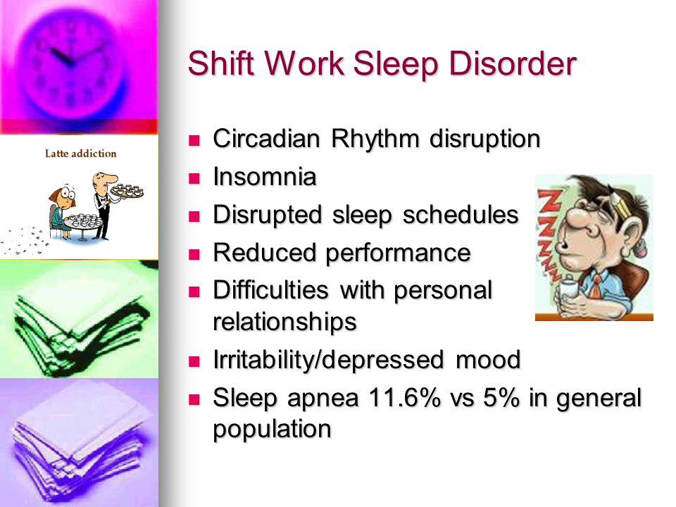 Shift Work Sleep Disorder Circadian Rhythm disruption Circadian Rhythm disruption Insomnia Insomnia Disrupted sleep schedules Disrupted sleep schedule