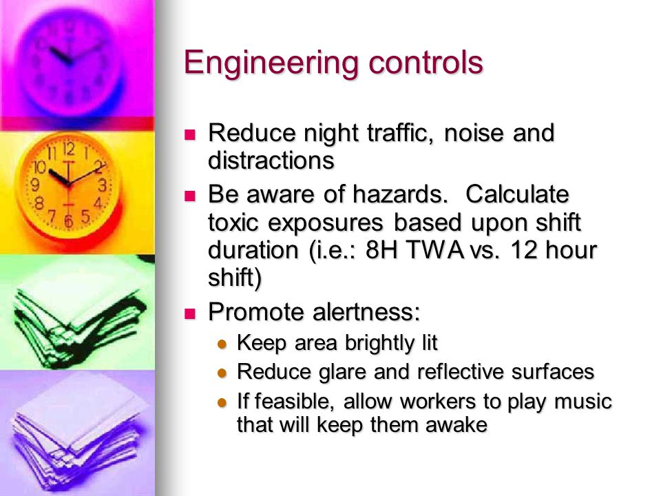 Engineering controls Reduce night traffic, noise and distractions Reduce night traffic, noise and distractions Be aware of hazards. Calculate toxic ex