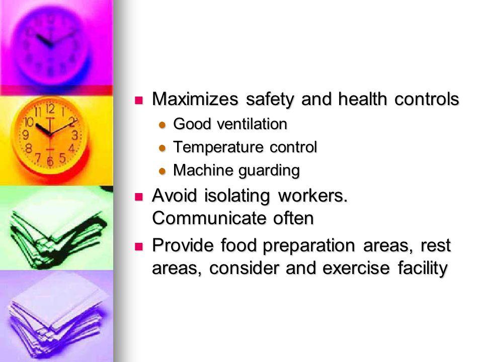 Maximizes safety and health controls Maximizes safety and health controls Good ventilation Good ventilation Temperature control Temperature control Ma