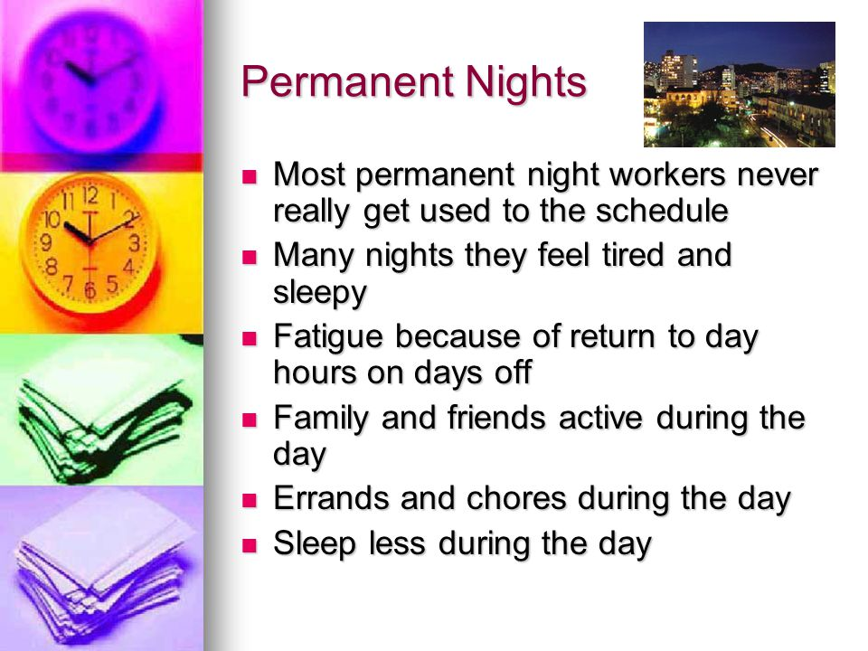 Family and friends should be made aware of the potential harmful consequences of shift work Family and friends should be made aware of the potential harmful consequences of shift work Adjust family and social life to maximize interaction Adjust family and social life to maximize interaction Maintain physical fitness Maintain physical fitness Learn strategies to remain awake at work Learn strategies to remain awake at work