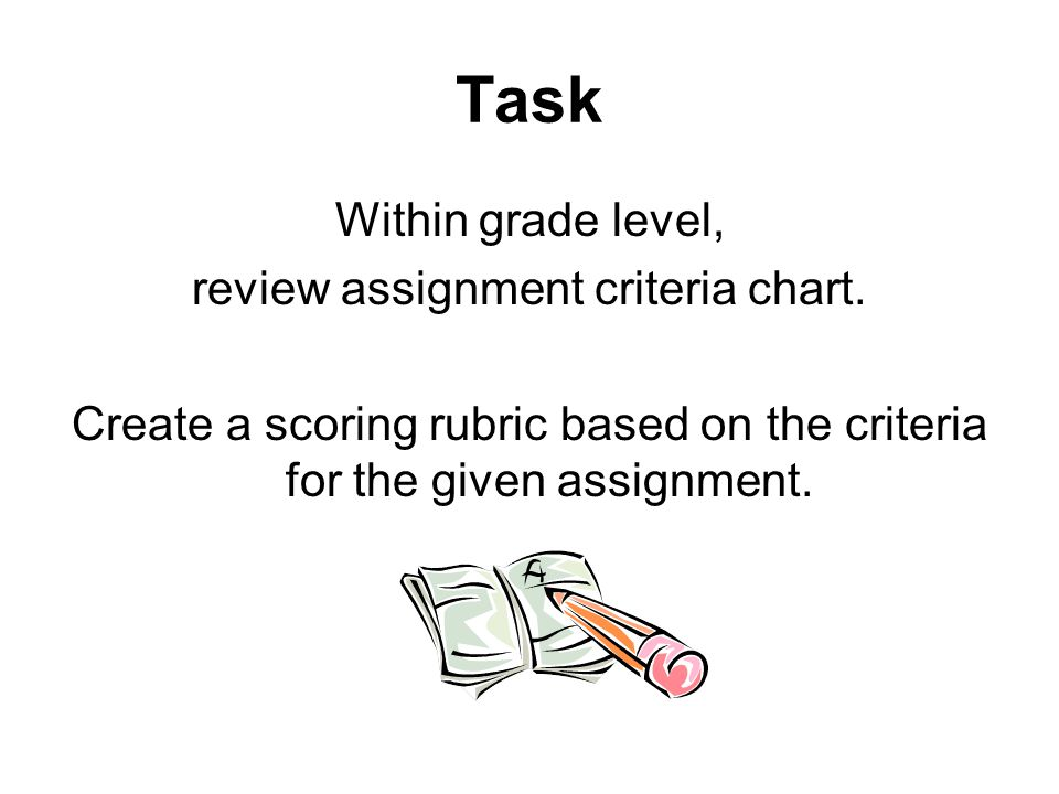 Task Within grade level, review assignment criteria chart.