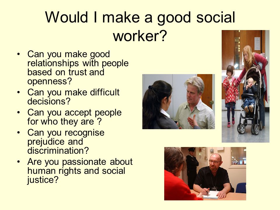 Would I make a good social worker.