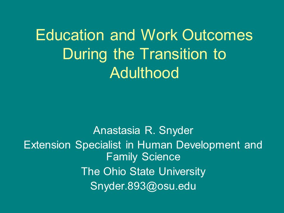 Education and Work Outcomes During the Transition to Adulthood Anastasia R.
