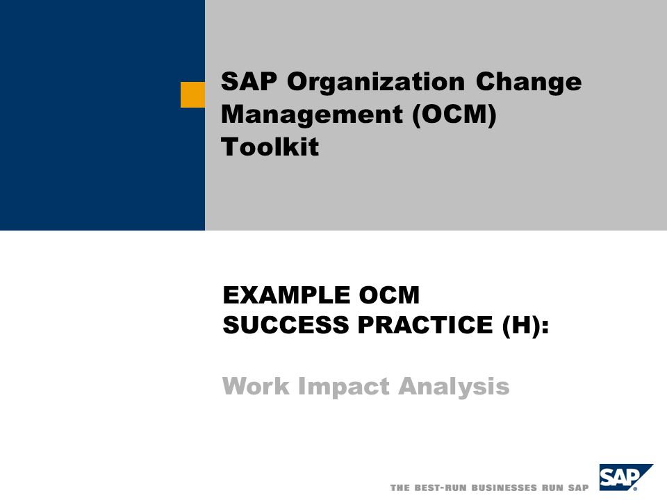 SAP Organization Change Management (OCM) Toolkit EXAMPLE OCM SUCCESS PRACTICE (H): Work Impact Analysis
