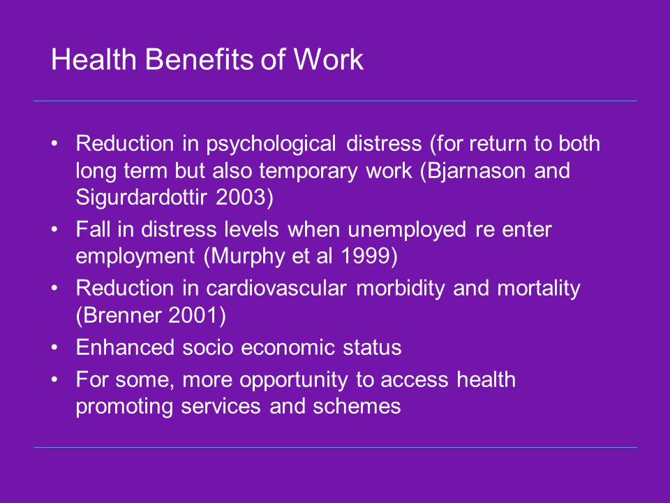 Health Benefits of Work Reduction in psychological distress (for return to both long term but also temporary work (Bjarnason and Sigurdardottir 2003)