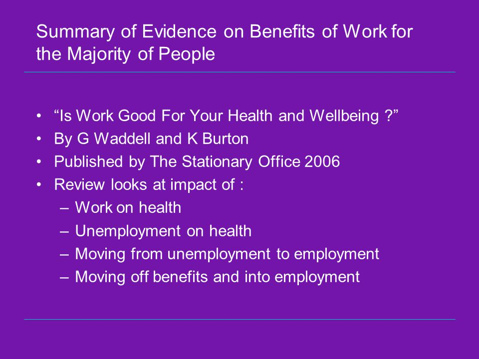 Summary of Evidence on Benefits of Work for the Majority of People Is Work Good For Your Health and Wellbeing .