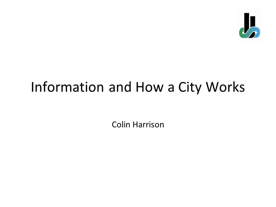 Information and How a City Works Colin Harrison