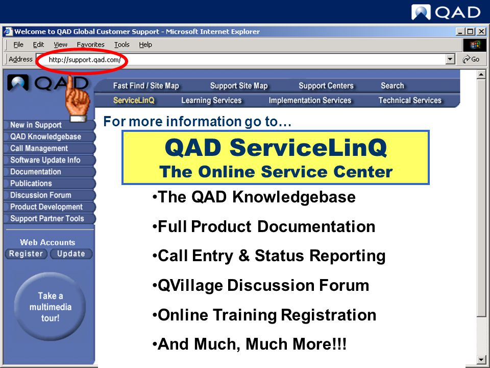 QAD ServiceLinQ The Online Service Center The QAD Knowledgebase Full Product Documentation Call Entry & Status Reporting QVillage Discussion Forum Onl