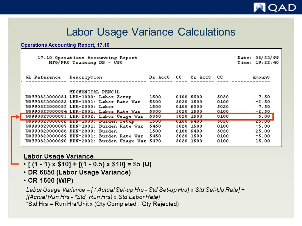 Set-up and Run TimeGL Trans Type DR WIPWO CR Labor Absorbed DR Labor Rate VarianceWO CR WIP DR Labor Usage VarianceWO CR WIP Positive amount = unfavorable variance; Negative amount = favorable variance The credit and variance accounts are derived from the Dept.