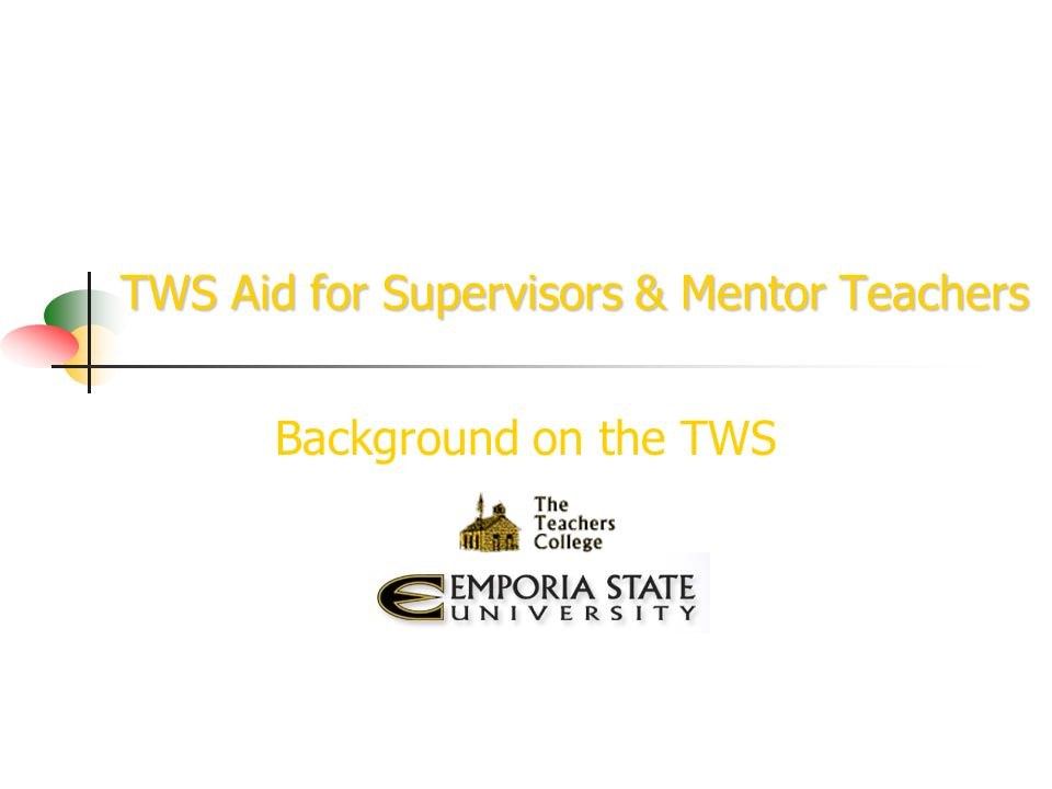 TWS Aid for Supervisors & Mentor Teachers Background on the TWS