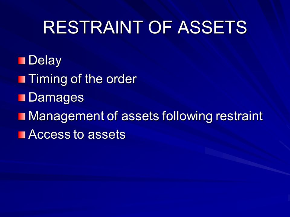 RESTRAINT OF ASSETS Delay Timing of the order Damages Management of assets following restraint Access to assets