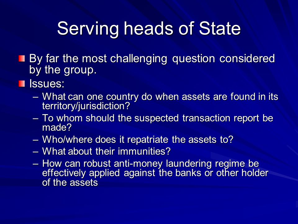 Serving heads of State By far the most challenging question considered by the group.