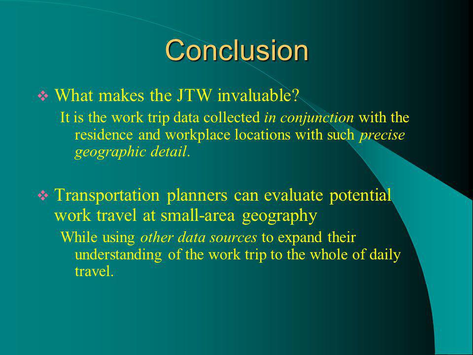Conclusion What makes the JTW invaluable.