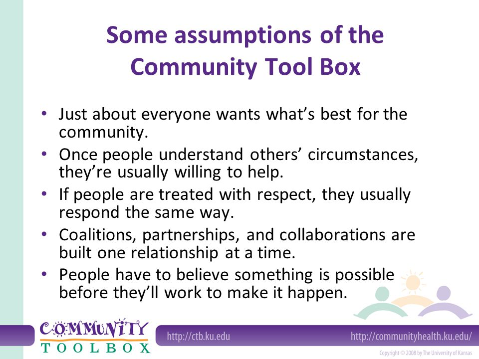 Some assumptions of the Community Tool Box Just about everyone wants whats best for the community.