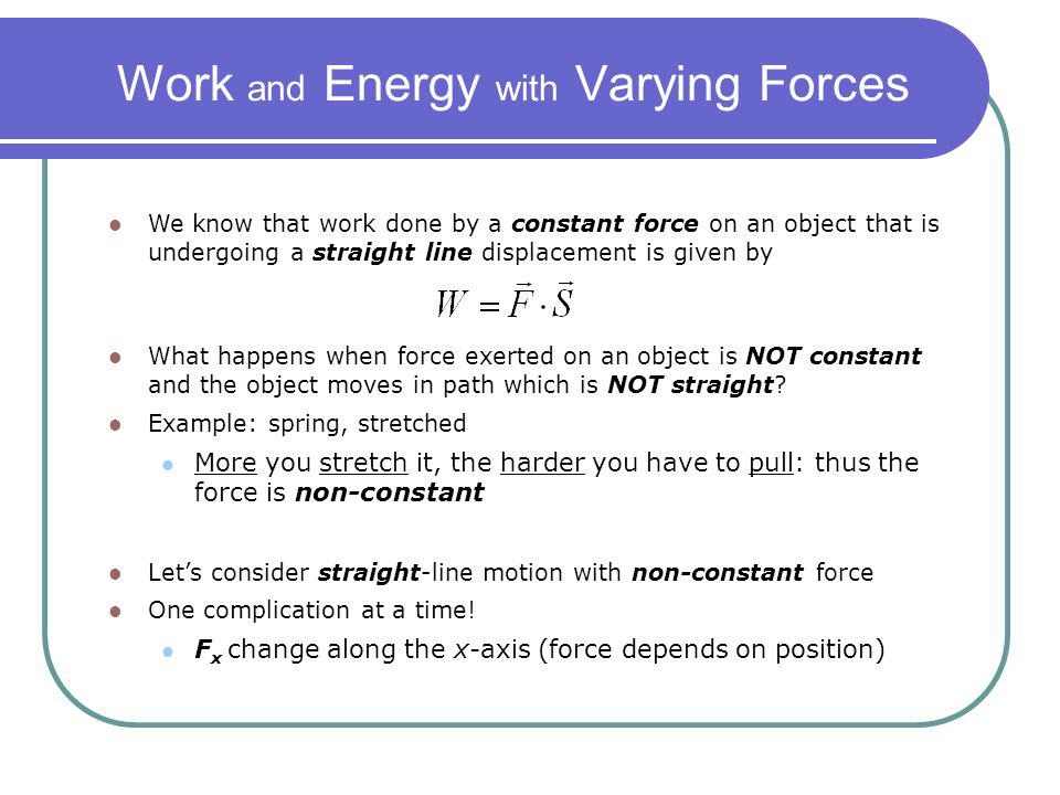 We know that work done by a constant force on an object that is undergoing a straight line displacement is given by What happens when force exerted on
