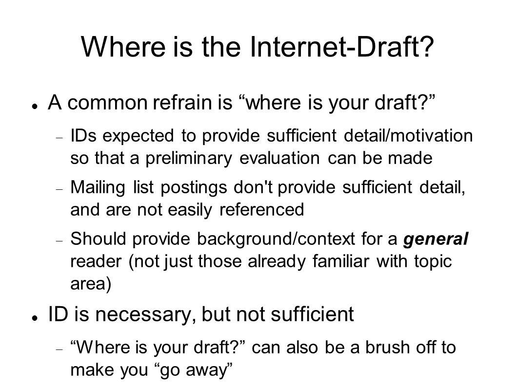 Where is the Internet-Draft? A common refrain is where is your draft? IDs expected to provide sufficient detail/motivation so that a preliminary evalu