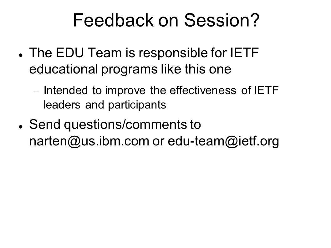 Feedback on Session? The EDU Team is responsible for IETF educational programs like this one Intended to improve the effectiveness of IETF leaders and
