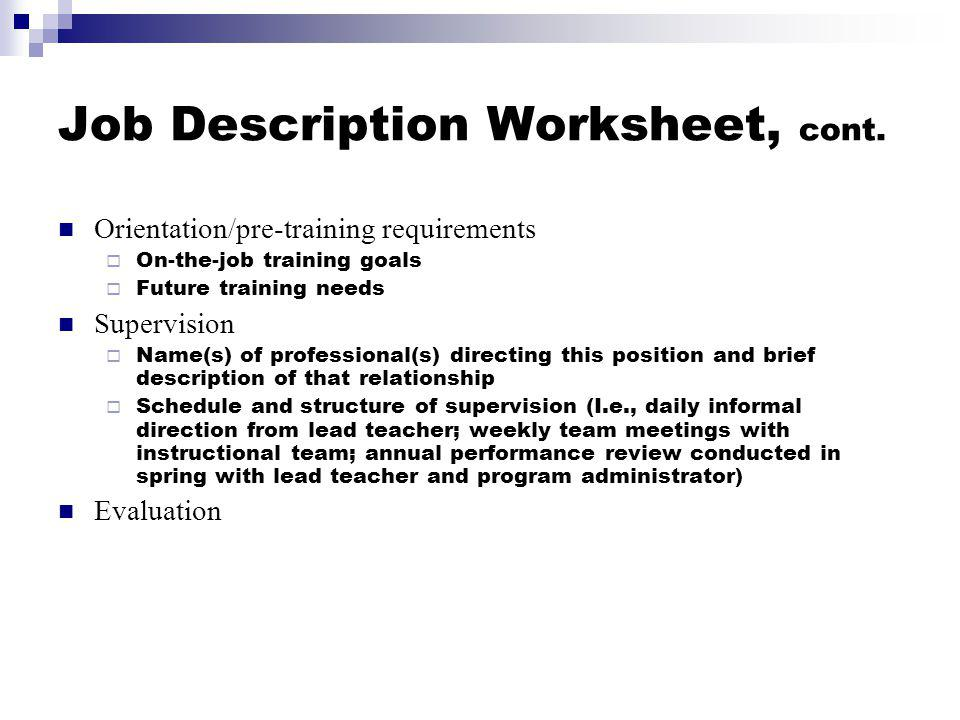 Job Description Worksheet Position Title Position Setting Hours of employment Qualifications (credentials, education and/or work experience Rationale and/or purpose for the position Expectations of the position Duties and responsibilities Common activities