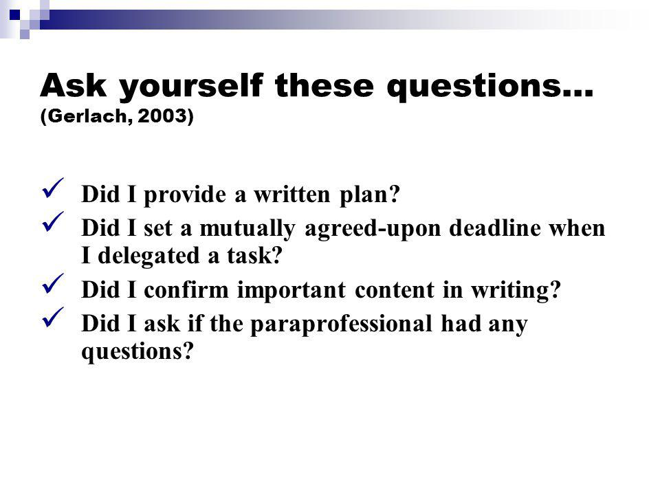 Ask yourself these questions… (Gerlach, 2003) Did I explain what task needs to be done and why, how and where it will be done.