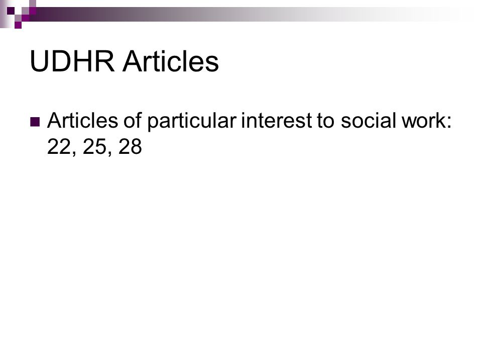 UDHR Articles Articles of particular interest to social work: 22, 25, 28