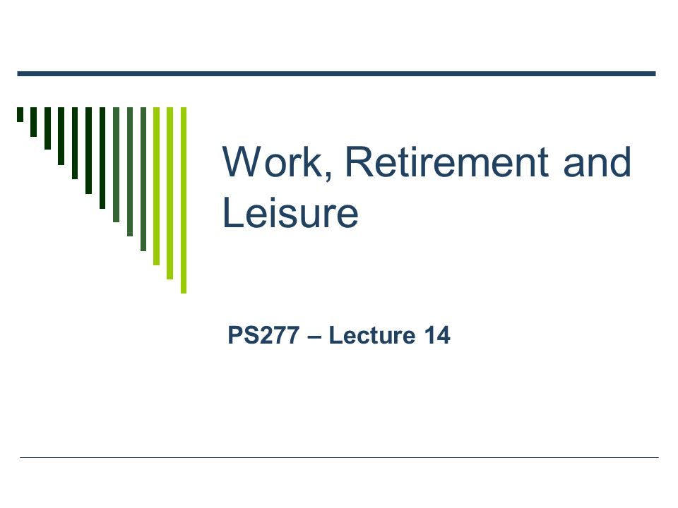 Work, Retirement and Leisure PS277 – Lecture 14