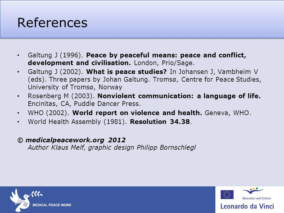References Galtung J (1996). Peace by peaceful means: peace and conflict, development and civilisation. London, Prio/Sage. Galtung J (2002). What is p