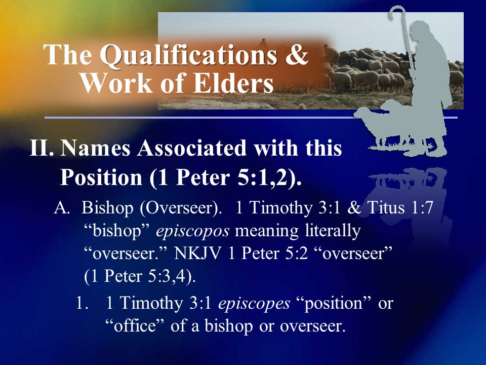 II. Names Associated with this Position (1 Peter 5:1,2).
