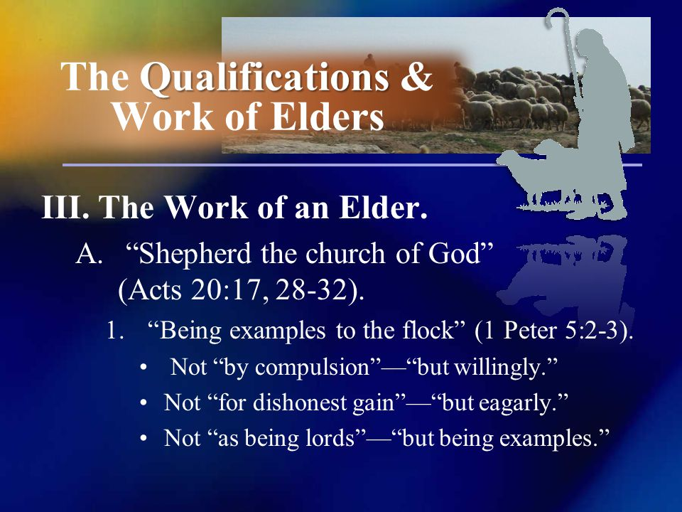 III. The Work of an Elder. A. Shepherd the church of God (Acts 20:17, 28-32).