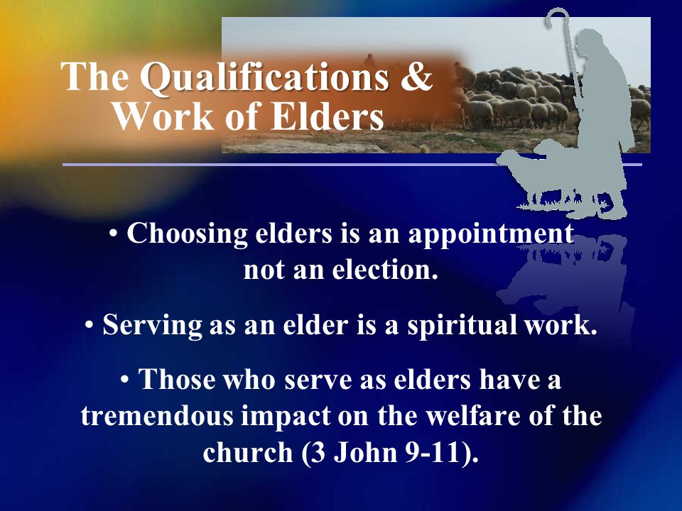 Choosing elders is an appointment not an election.